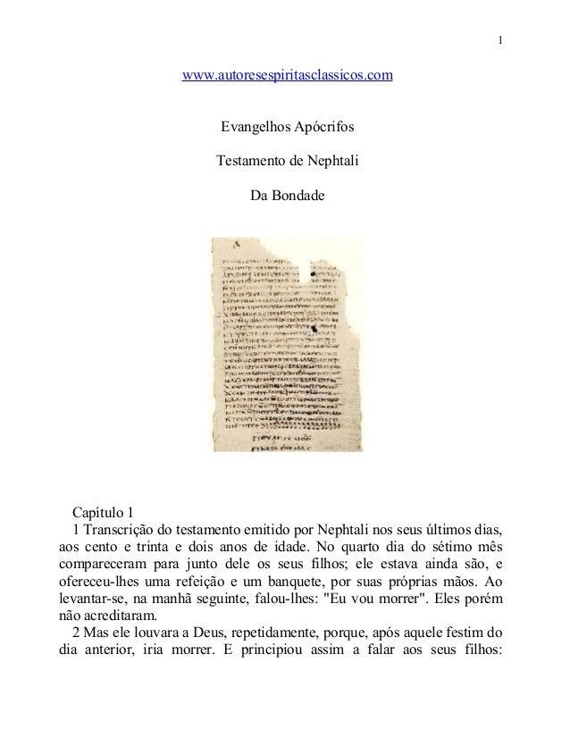 1  www.autoresespiritasclassicos.com Evangelhos Apócrifos Testamento de Nephtali Da Bondade  Capítulo 1 1 Transcrição do t...