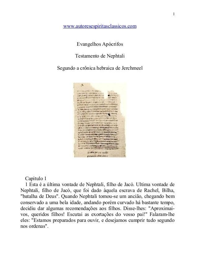 1  www.autoresespiritasclassicos.com Evangelhos Apócrifos Testamento de Nephtali Segundo a crônica hebraica de Jerchmeel  ...
