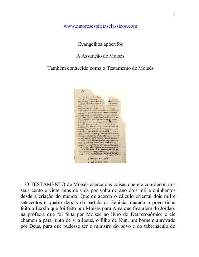 1  www.autoresespiritasclassicos.com Evangelhos apócrifos A Assunção de Moisés Também conhecido como o Testamento de Moisé...
