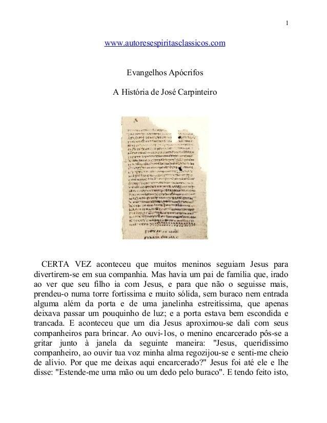 1  www.autoresespiritasclassicos.com Evangelhos Apócrifos A História de José Carpinteiro  CERTA VEZ aconteceu que muitos m...