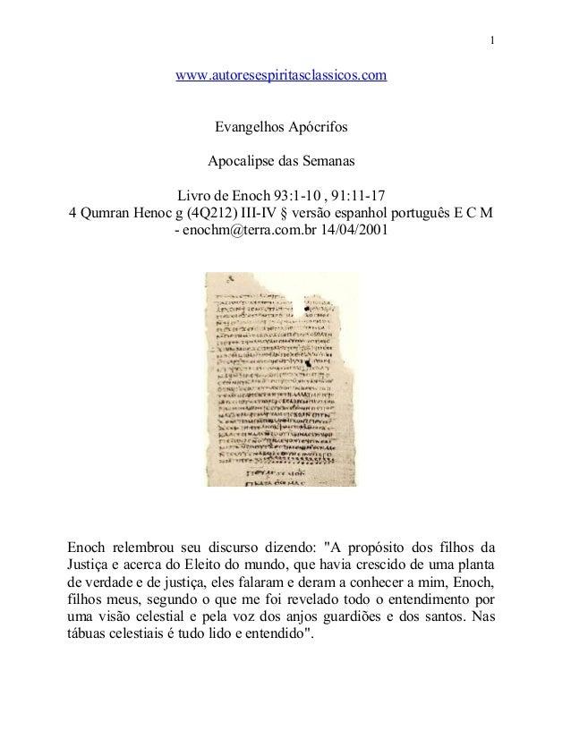 1  www.autoresespiritasclassicos.com Evangelhos Apócrifos Apocalipse das Semanas Livro de Enoch 93:1-10 , 91:11-17 4 Qumra...