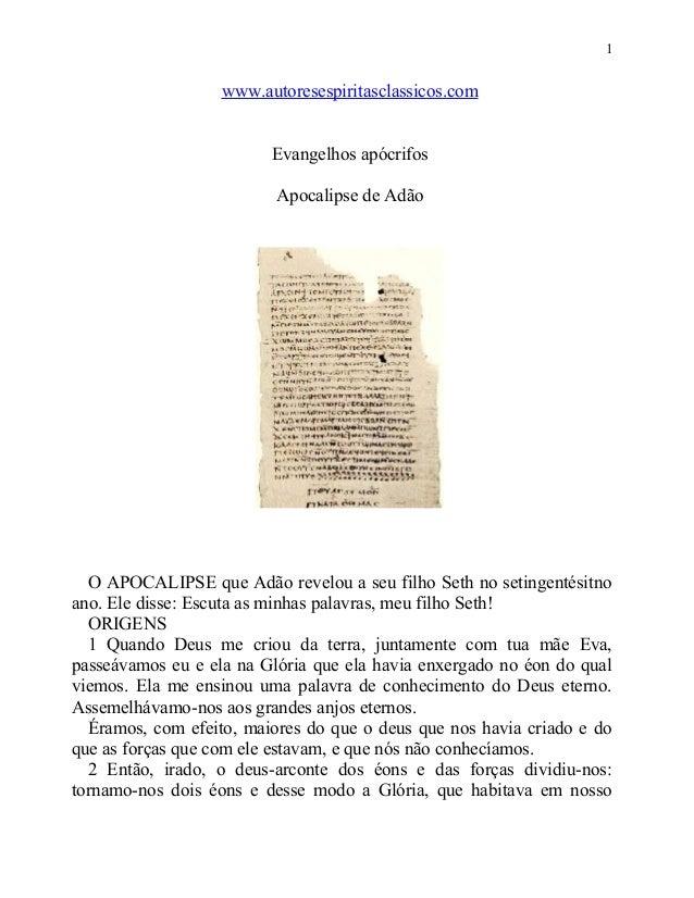 1  www.autoresespiritasclassicos.com Evangelhos apócrifos Apocalipse de Adão  O APOCALIPSE que Adão revelou a seu filho Se...