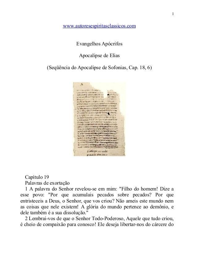1  www.autoresespiritasclassicos.com Evangelhos Apócrifos Apocalipse de Elias (Seqüência do Apocalipse de Sofonias, Cap. 1...