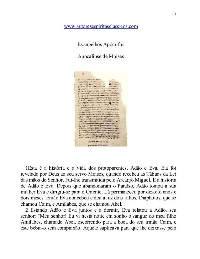 1  www.autoresespiritasclassicos.com Evangelhos Apócrifos Apocalipse de Moises  1Esta é a história e a vida dos protoparen...