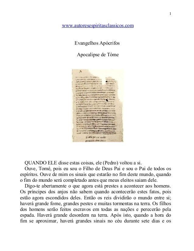1  www.autoresespiritasclassicos.com Evangelhos Apócrifos Apocalipse de Tóme  QUANDO ELE disse estas coisas, ele (Pedro) v...