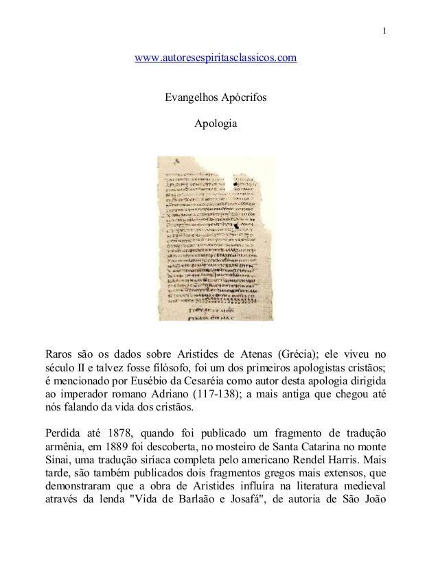 1  www.autoresespiritasclassicos.com Evangelhos Apócrifos Apologia  Raros são os dados sobre Aristides de Atenas (Grécia);...