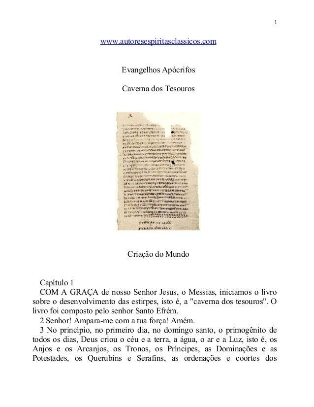 1  www.autoresespiritasclassicos.com Evangelhos Apócrifos Caverna dos Tesouros  Criação do Mundo Capítulo 1 COM A GRAÇA de...