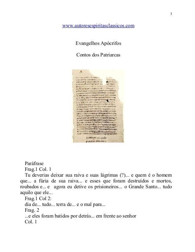 1  www.autoresespiritasclassicos.com Evangelhos Apócrifos Contos dos Patriarcas  Paráfrase Frag.1 Col. 1 Tu deverias deixa...