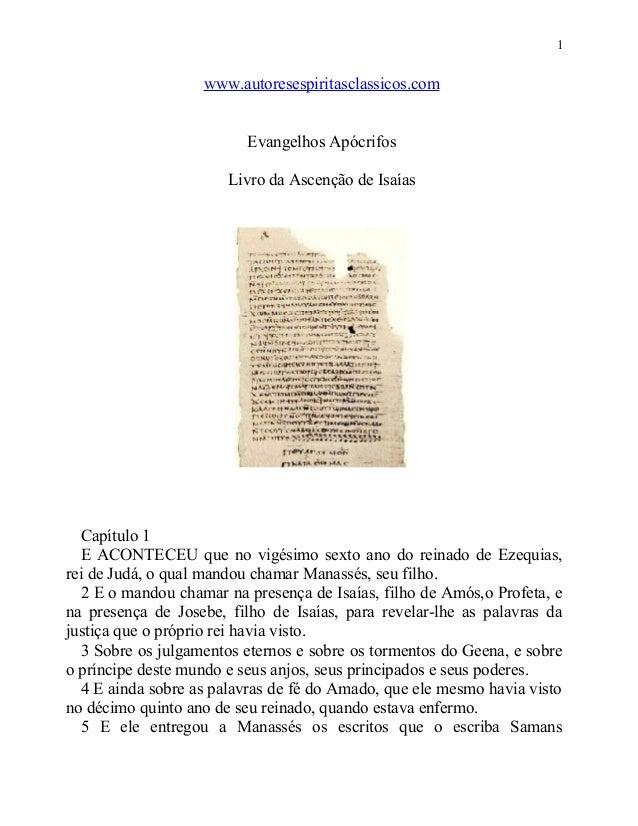 1  www.autoresespiritasclassicos.com Evangelhos Apócrifos Livro da Ascenção de Isaías  Capítulo 1 E ACONTECEU que no vigés...