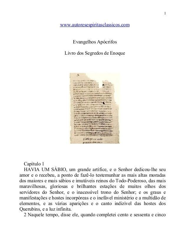 1  www.autoresespiritasclassicos.com Evangelhos Apócrifos Livro dos Segredos de Enoque  Capítulo 1 HAVIA UM SÁBIO, um gran...