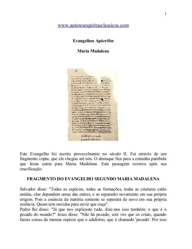1  www.autoresespiritasclassicos.com Evangelhos Apócrifos Maria Madalena  Este Evangelho foi escrito provavelmente no sécu...