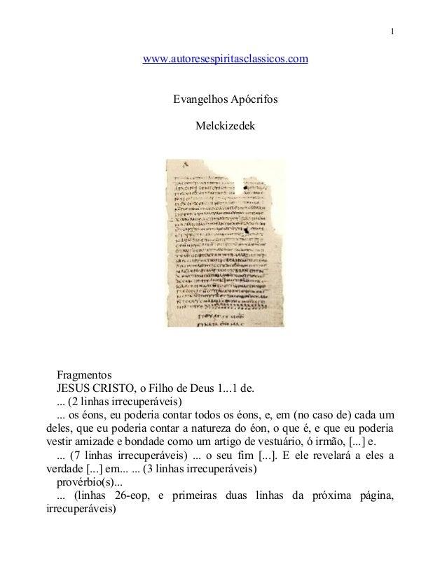 1  www.autoresespiritasclassicos.com Evangelhos Apócrifos Melckizedek  Fragmentos JESUS CRISTO, o Filho de Deus 1...1 de. ...