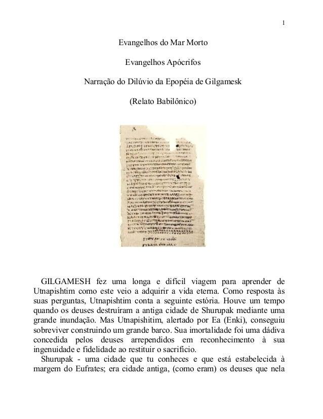 1  Evangelhos do Mar Morto Evangelhos Apócrifos Narração do Dilúvio da Epopéia de Gilgamesk (Relato Babilônico)  GILGAMESH...