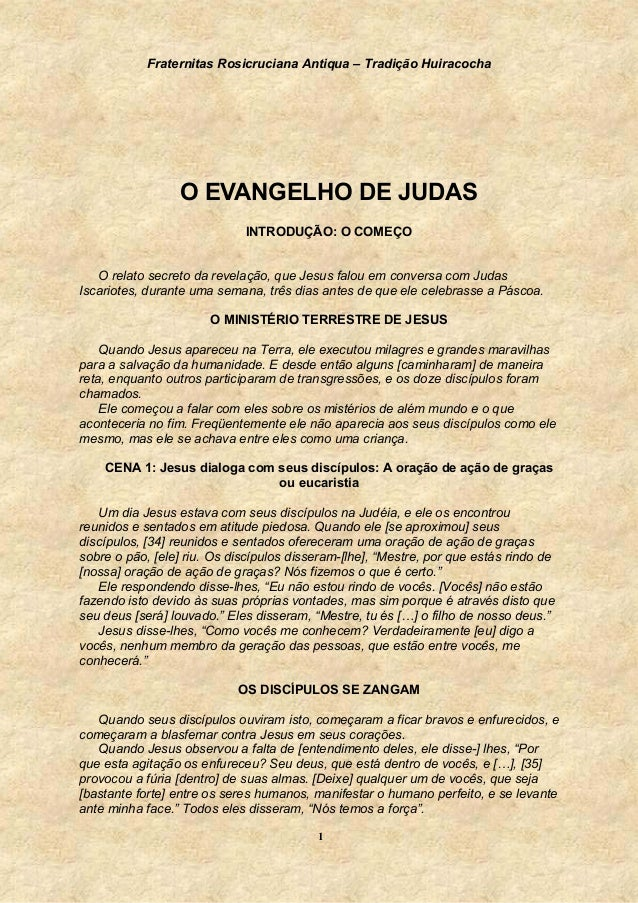 Fraternitas Rosicruciana Antiqua – Tradição Huiracocha  O EVANGELHO DE JUDAS INTRODUÇÃO: O COMEÇO O relato secreto da reve...