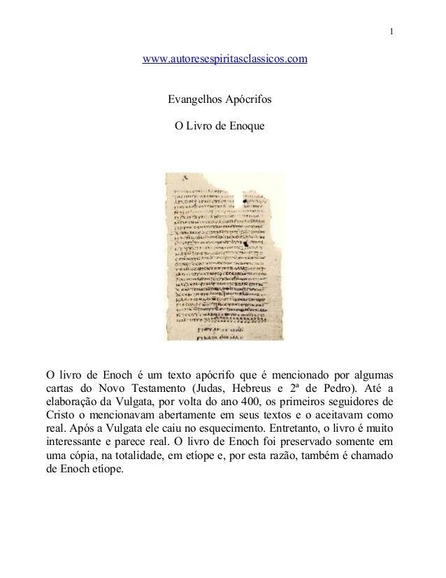 1  www.autoresespiritasclassicos.com Evangelhos Apócrifos O Livro de Enoque  O livro de Enoch é um texto apócrifo que é me...