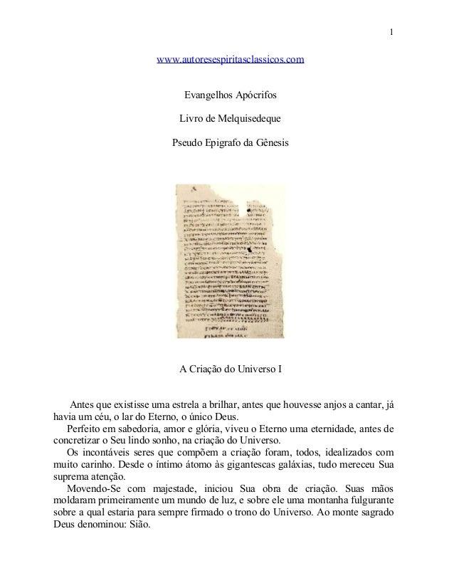 1  www.autoresespiritasclassicos.com Evangelhos Apócrifos Livro de Melquisedeque Pseudo Epigrafo da Gênesis  A Criação do ...