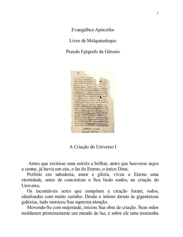1  Evangelhos Apócrifos Livro de Melquisedeque Pseudo Epigrafo da Gênesis  A Criação do Universo I Antes que existisse uma...