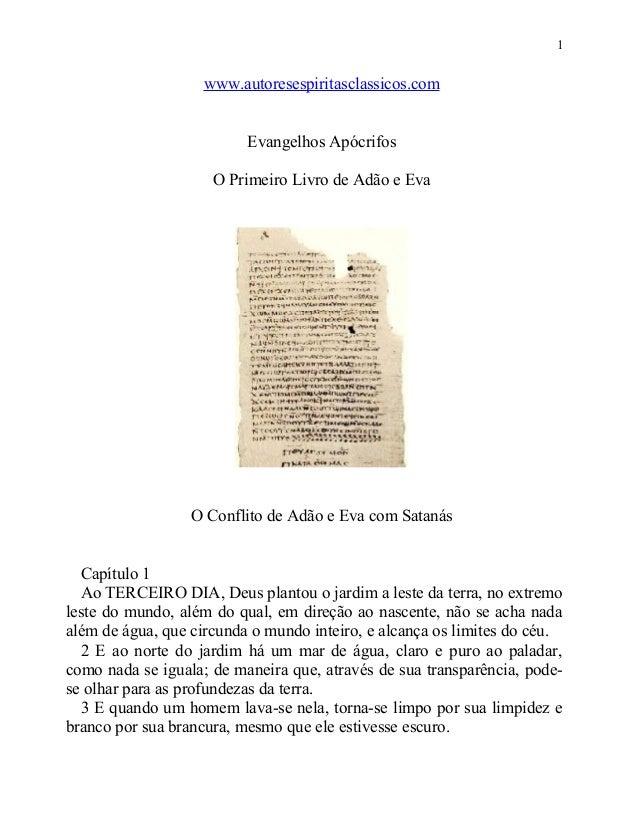 1  www.autoresespiritasclassicos.com Evangelhos Apócrifos O Primeiro Livro de Adão e Eva  O Conflito de Adão e Eva com Sat...