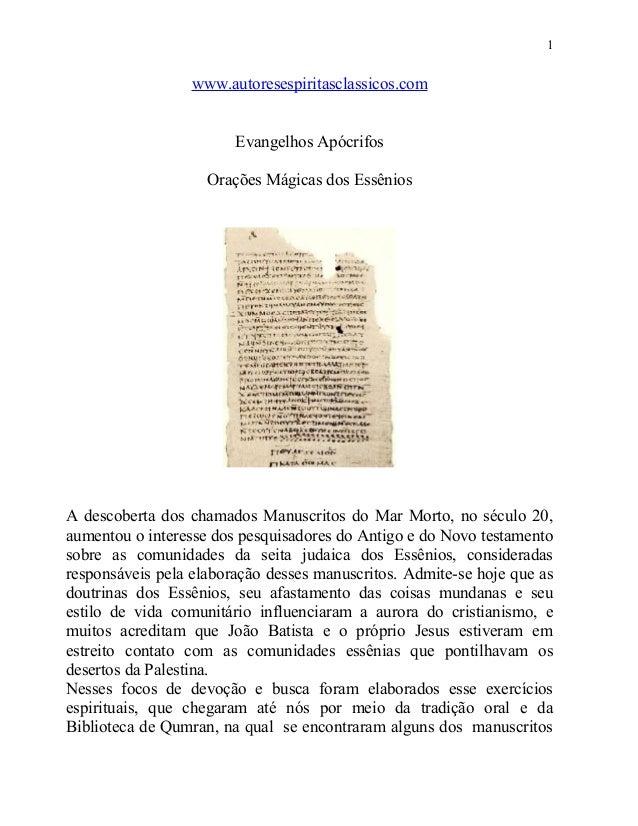 1  www.autoresespiritasclassicos.com Evangelhos Apócrifos Orações Mágicas dos Essênios  A descoberta dos chamados Manuscri...