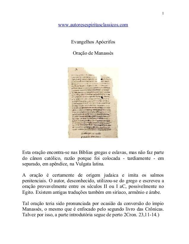 1  www.autoresespiritasclassicos.com Evangelhos Apócrifos Oração de Manassés  Esta oração encontra-se nas Bíblias gregas e...