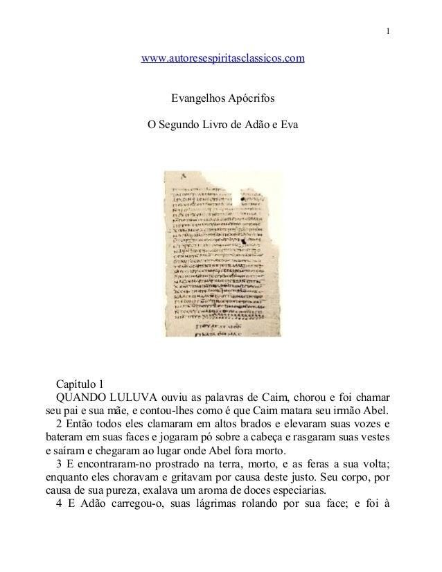 1  www.autoresespiritasclassicos.com Evangelhos Apócrifos O Segundo Livro de Adão e Eva  Capítulo 1 QUANDO LULUVA ouviu as...