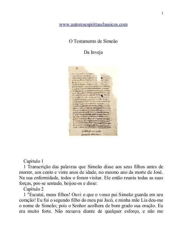 1  www.autoresespiritasclassicos.com O Testamento de Simeão Da Inveja  Capítulo 1 1 Transcrição das palavras que Simeão di...