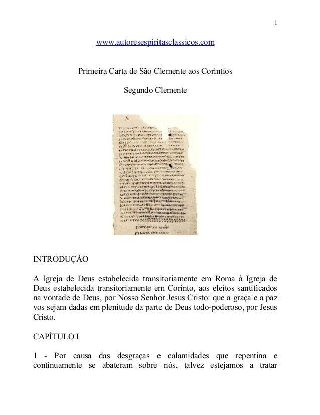 1  www.autoresespiritasclassicos.com Primeira Carta de São Clemente aos Coríntios Segundo Clemente  INTRODUÇÃO A Igreja de...