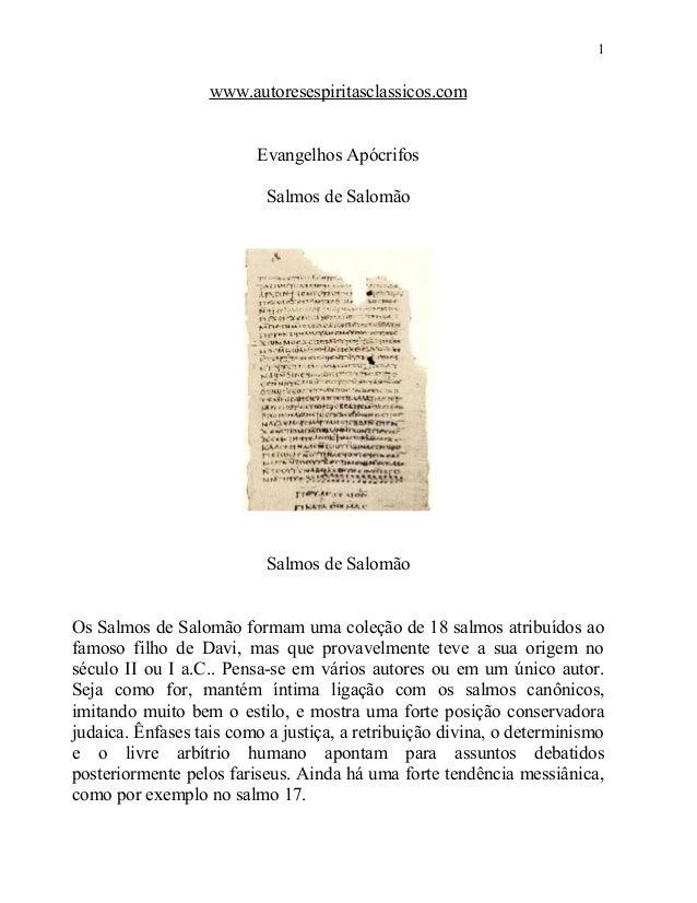 1  www.autoresespiritasclassicos.com Evangelhos Apócrifos Salmos de Salomão  Salmos de Salomão Os Salmos de Salomão formam...
