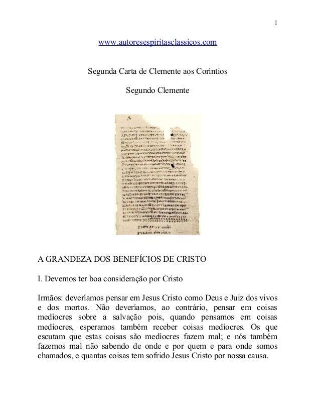 1  www.autoresespiritasclassicos.com Segunda Carta de Clemente aos Coríntios Segundo Clemente  A GRANDEZA DOS BENEFÍCIOS D...