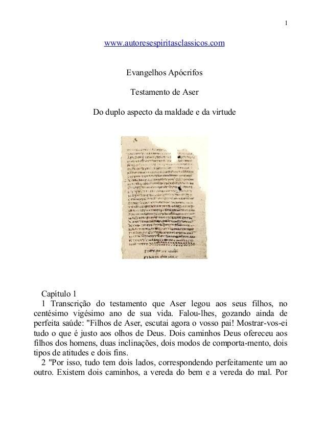 1  www.autoresespiritasclassicos.com Evangelhos Apócrifos Testamento de Aser Do duplo aspecto da maldade e da virtude  Cap...