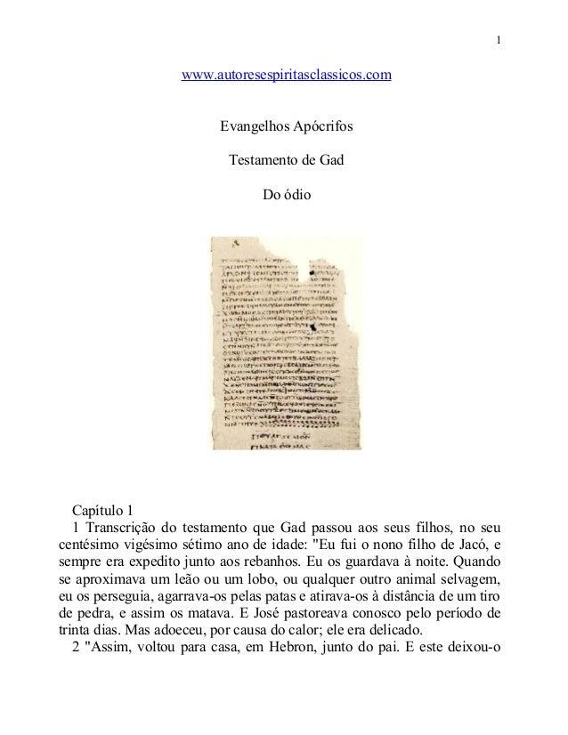 1  www.autoresespiritasclassicos.com Evangelhos Apócrifos Testamento de Gad Do ódio  Capítulo 1 1 Transcrição do testament...