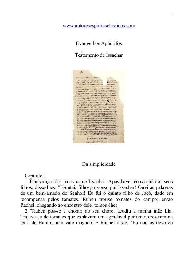 1  www.autoresespiritasclassicos.com Evangelhos Apócrifos Testamento de Issachar  Da simplicidade Capítulo 1 1 Transcrição...