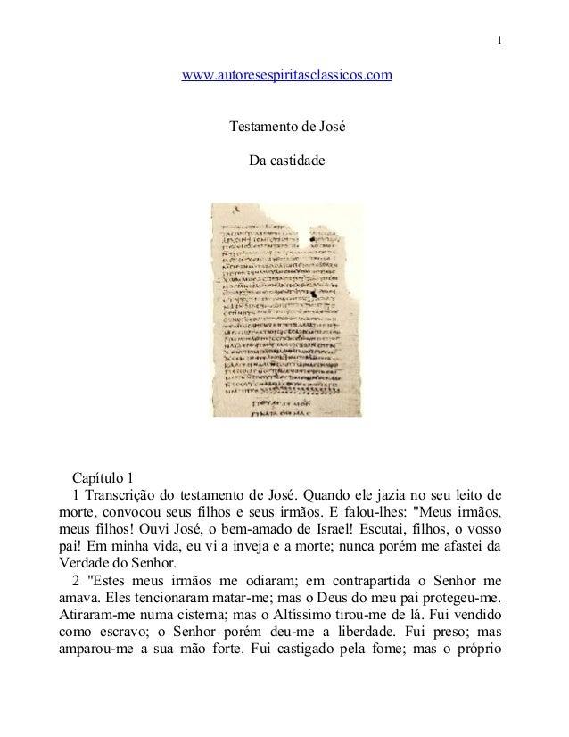 1  www.autoresespiritasclassicos.com Testamento de José Da castidade  Capítulo 1 1 Transcrição do testamento de José. Quan...