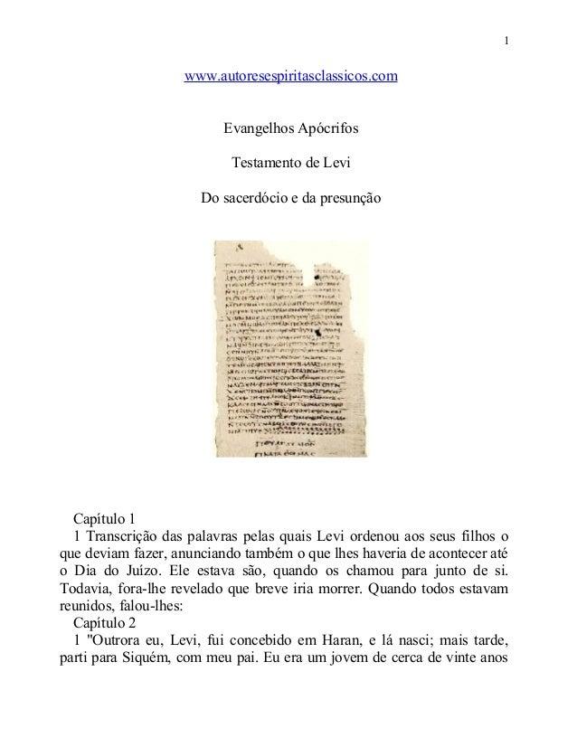 1  www.autoresespiritasclassicos.com Evangelhos Apócrifos Testamento de Levi Do sacerdócio e da presunção  Capítulo 1 1 Tr...