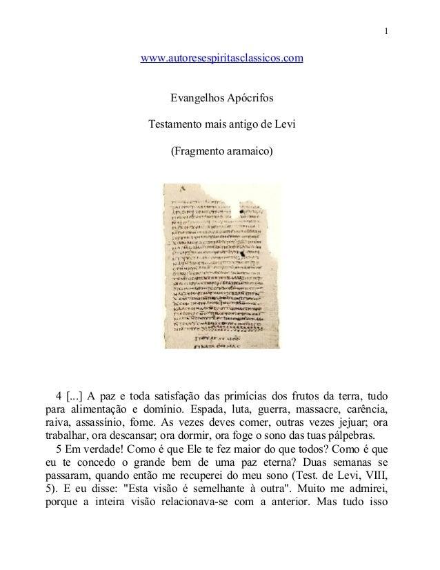 1  www.autoresespiritasclassicos.com Evangelhos Apócrifos Testamento mais antigo de Levi (Fragmento aramaico)  4 [...] A p...