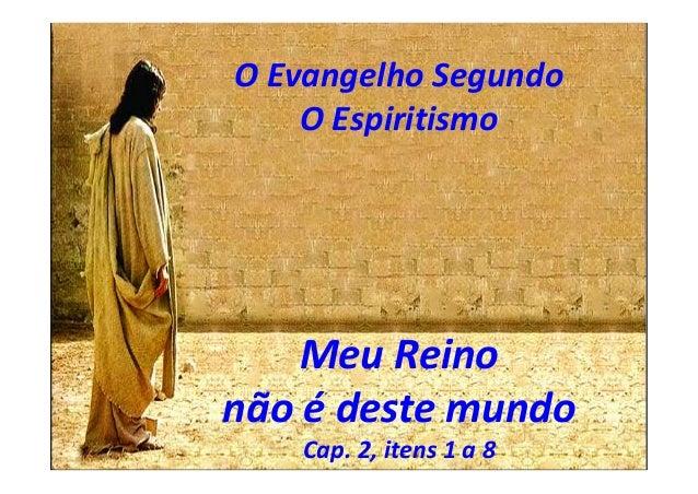 O Evangelho Segundo O Espiritismo Meu Reino não é deste mundo Cap. 2, itens 1 a 8