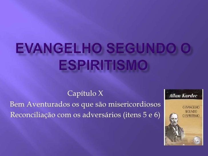 Evangelho Segundo o ESpiritismo<br />Capítulo X<br />Bem Aventurados os que são misericordiosos<br />Reconciliação com os ...