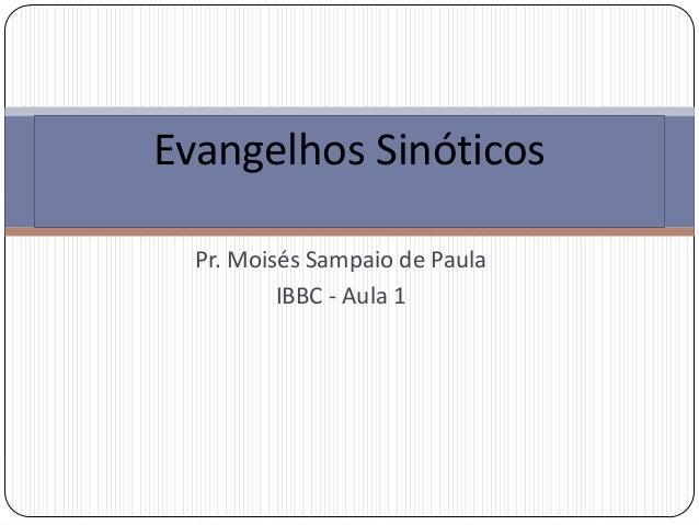 Pr. Moisés Sampaio de PaulaIBBC - Aula 1Evangelhos Sinóticos