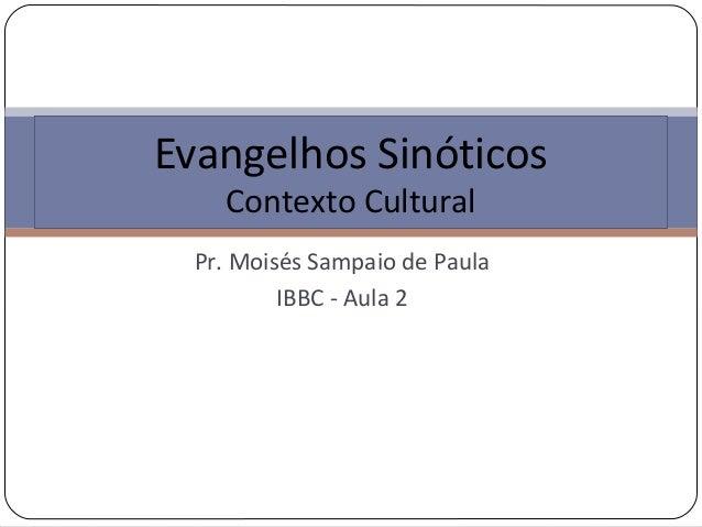 Pr. Moisés Sampaio de PaulaIBBC - Aula 2Evangelhos SinóticosContexto Cultural