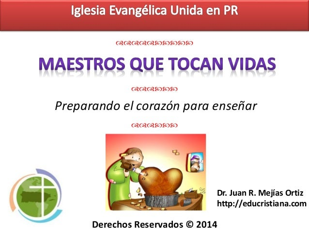 Educación Cristiana Preparando el corazón para enseñar    Dr. Juan R. Mejías Ortiz http://educristia...