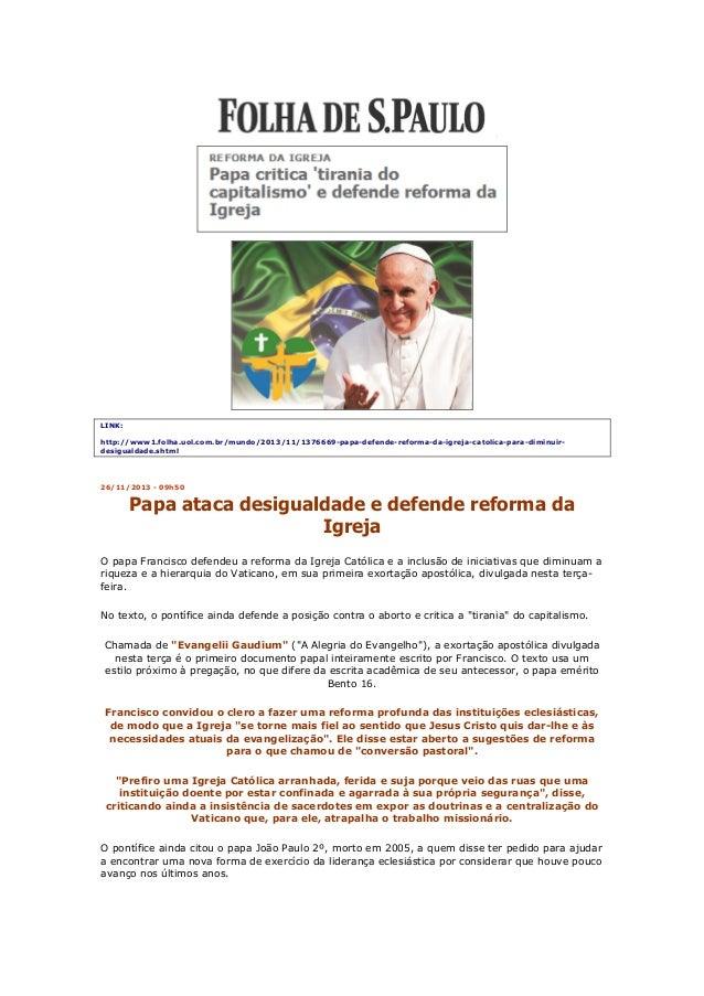 LINK: http://www1.folha.uol.com.br/mundo/2013/11/1376669-papa-defende-reforma-da-igreja-catolica-para-diminuirdesigualdade...