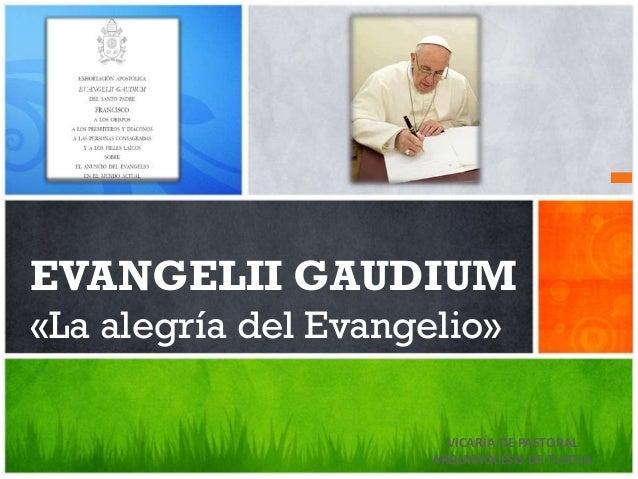 EVANGELII GAUDIUM «La alegría del Evangelio» VICARÍA DE PASTORAL ARQUIDIÓCESIS DE TUXTLA