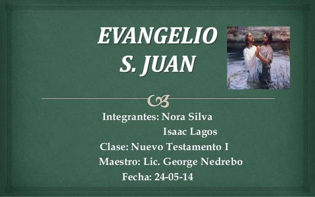 Integrantes: Nora Silva Isaac Lagos Clase: Nuevo Testamento I Maestro: Lic. George Nedrebo Fecha: 24-05-14