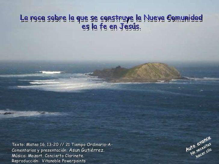 La roca sobre la que se construye la Nueva Comunidad  es la fe en Jesús.  Texto: Mateo 16, 13-20 // 21 Tiempo Ordinario-A-...