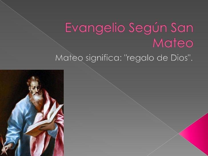 "Evangelio Según San Mateo<br />Mateo significa: ""regalo de Dios"".<br />"