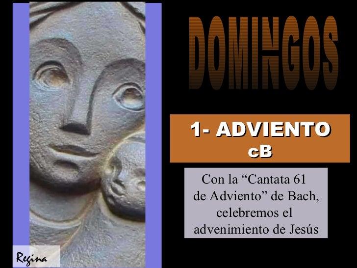 """1- ADVIENTO   cB Con la """"Cantata 61  de Adviento"""" de Bach, celebremos el  advenimiento de Jesús Regina DOMINGOS"""