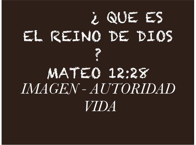 ¿ QUE ESEL REINO DE DIOS?MATEO 12:28IMAGEN - AUTORIDADVIDA