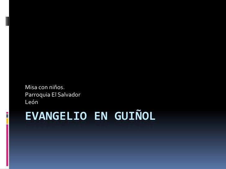 Evangelio EN guiñol<br />Misa con niños.<br />Parroquia El Salvador<br />León<br />