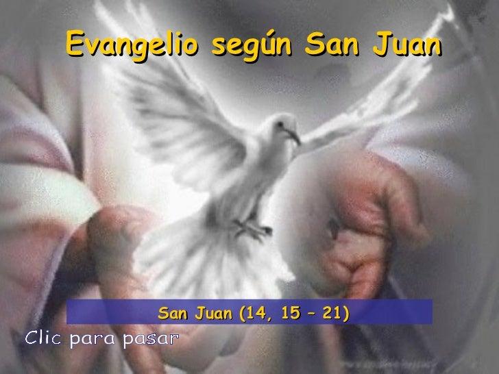 Evangelio según San Juan Clic para pasar San Juan (14, 15 – 21)