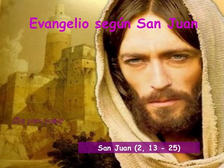 Evangelio según San Juan         San Juan (2, 13 - 25)